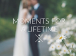 Moments for a Lifetime - Videography €1,500